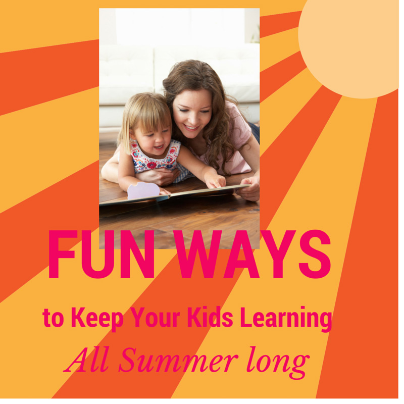 Fun Ways to Keep Your Kids Learning All Summer Long