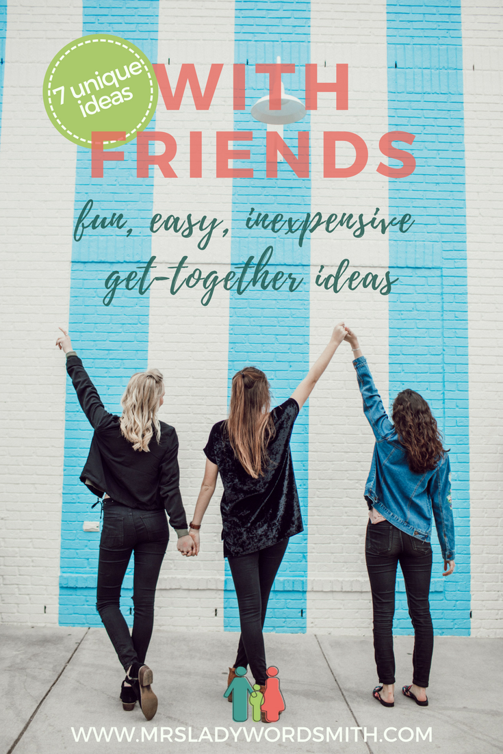 Is it time for a ladies' get-together? These 7 activities are fun, easy to do, and inexpensive. #friends #women #ladies #gettogethers #activities #party #church