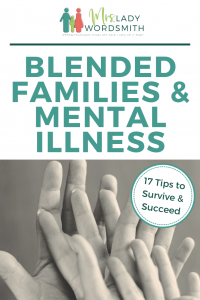 Do you have a blended family? Perhaps one of the challenges is also mental illness. These 17 tips are offered through personal experience and insight to help your family succeed. #family #blendedfamily #mentalillness #advice #problems #depression #marriage #spouse #children