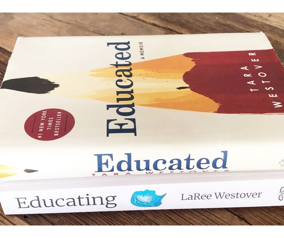 Educated by Tara Westover and Educating by LaRee Westover